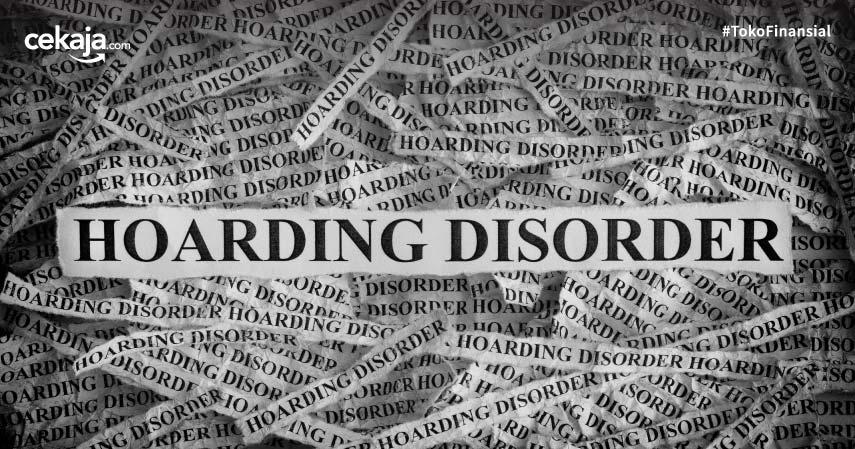 Mengenal Hoarding Disorder, Mulai dari Pengertian, Ciri, hingga Penyebabnya